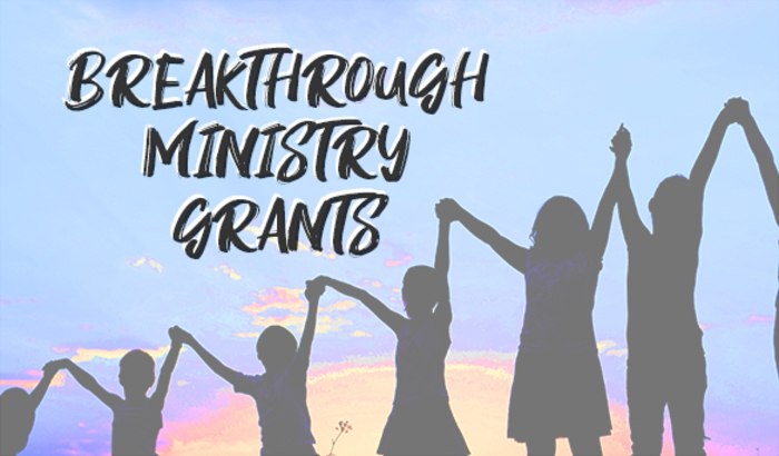 Breakthrough Ministry Grants Thumb 700x410