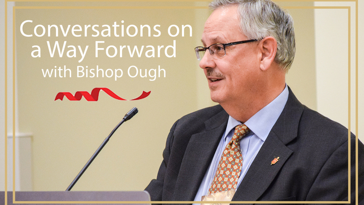 Bishop Ough Conversations On A Way Forward